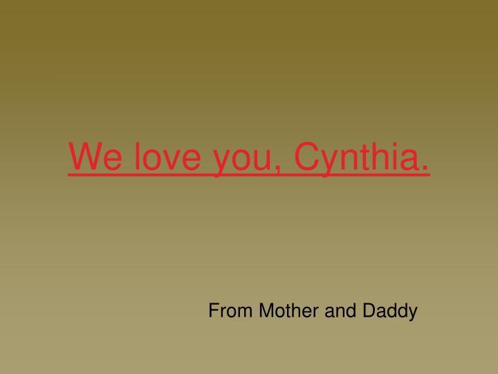 We love you, Cynthia.