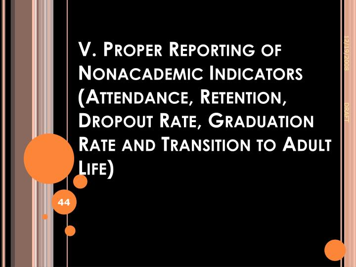 V. Proper Reporting of Nonacademic Indicators (Attendance, Retention, Dropout Rate, Graduation Rate and Transition to Adult Life)