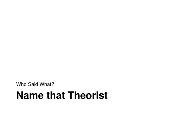 Name that Theorist