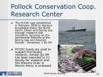 pollock conservation coop research center