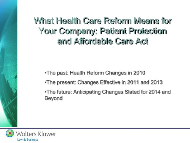 What Health Care Reform Means for Your Company: Patient Protection and Affordable Care Act