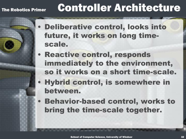 Deliberative control, looks into future, it works on long time-scale.