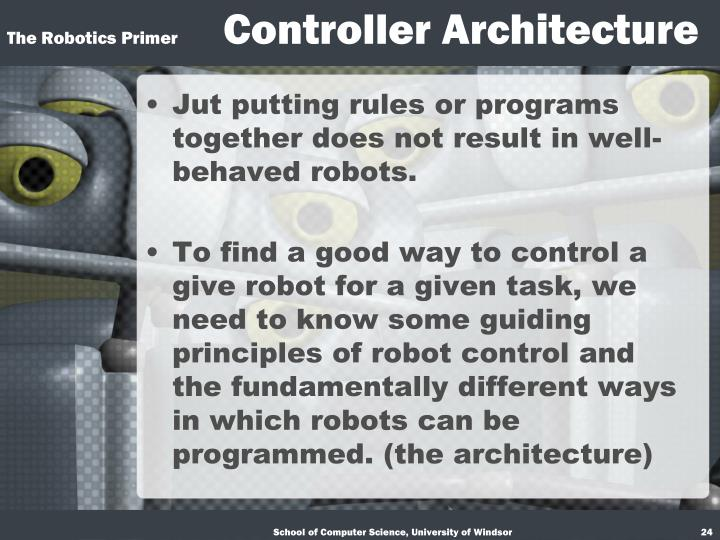 Jut putting rules or programs together does not result in well-behaved robots.