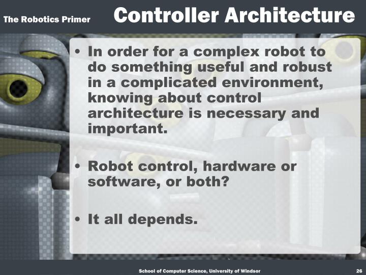 In order for a complex robot to do something useful and robust in a complicated environment, knowing about control architecture is necessary and important.