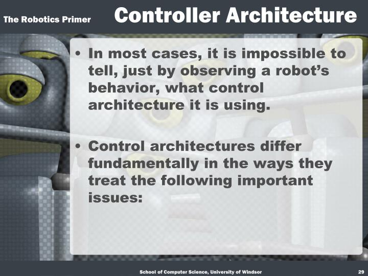 In most cases, it is impossible to tell, just by observing a robot's behavior, what control architecture it is using.