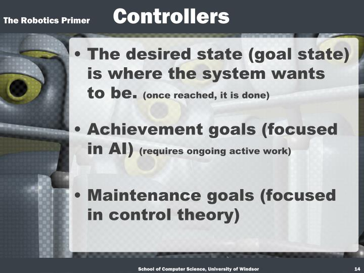 The desired state (goal state) is where the system wants to be.