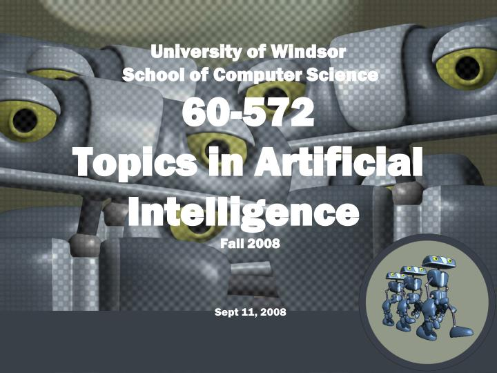 University of windsor school of computer science 60 572 topics in artificial intelligence fall 2008