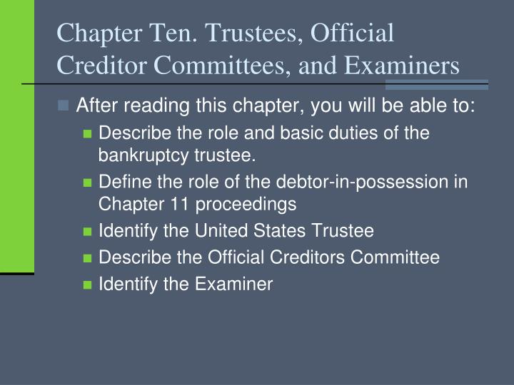 chapter ten trustees official creditor committees and examiners n.