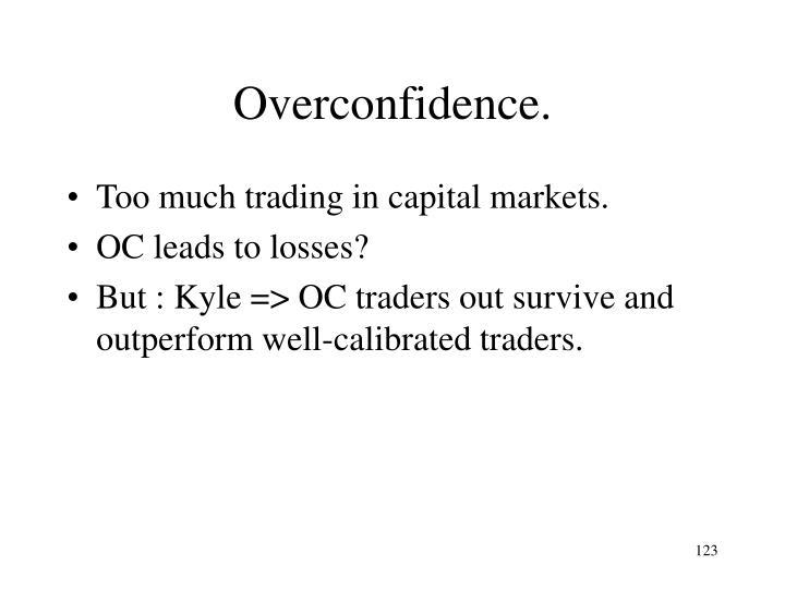 Overconfidence.