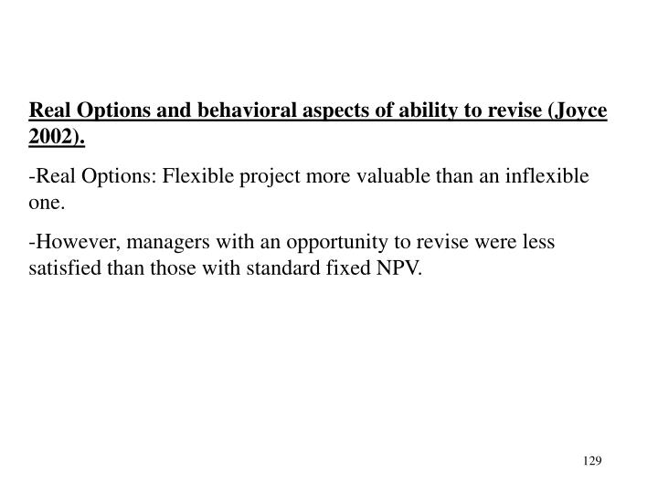 Real Options and behavioral aspects of ability to revise (Joyce 2002).
