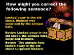 how might you correct the following sentence3