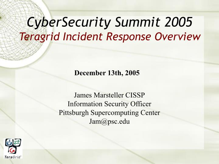 cybersecurity summit 2005 teragrid incident response overview n.