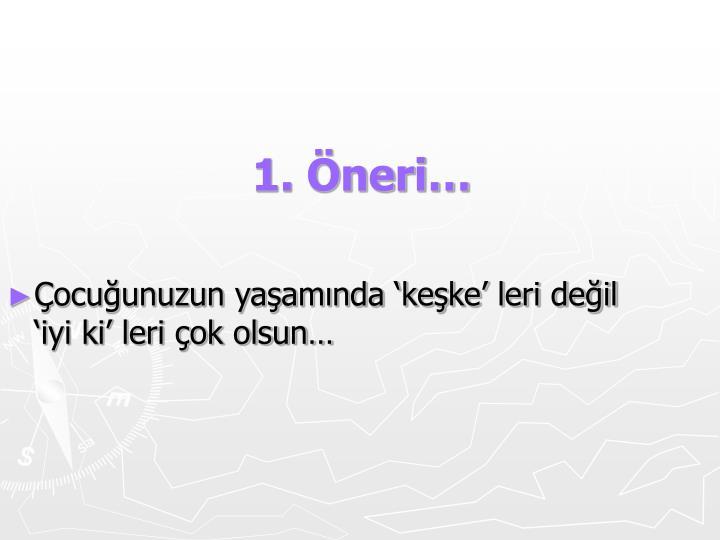 1. Öneri…
