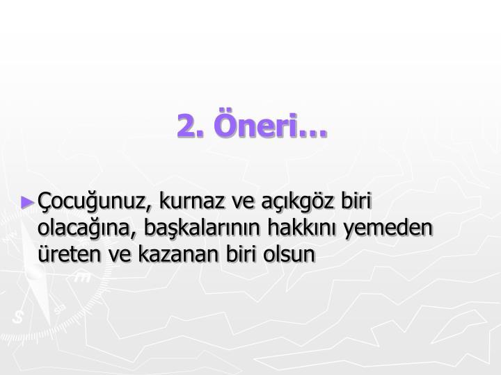 2. Öneri…