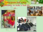 participants had a nice opportunity to make a hair do so