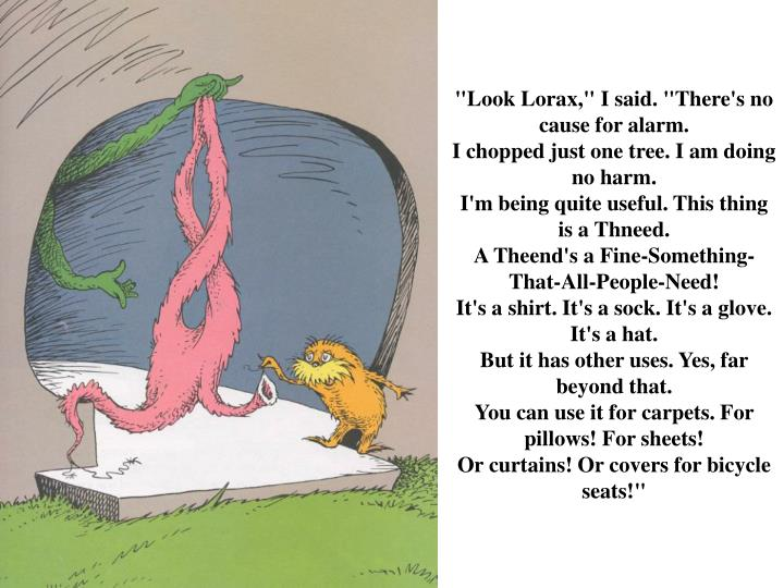"""""""Look Lorax,"""" I said. """"There's no cause for alarm."""