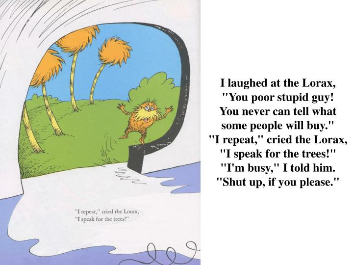 """I laughed at the Lorax, """"You poor stupid guy!"""