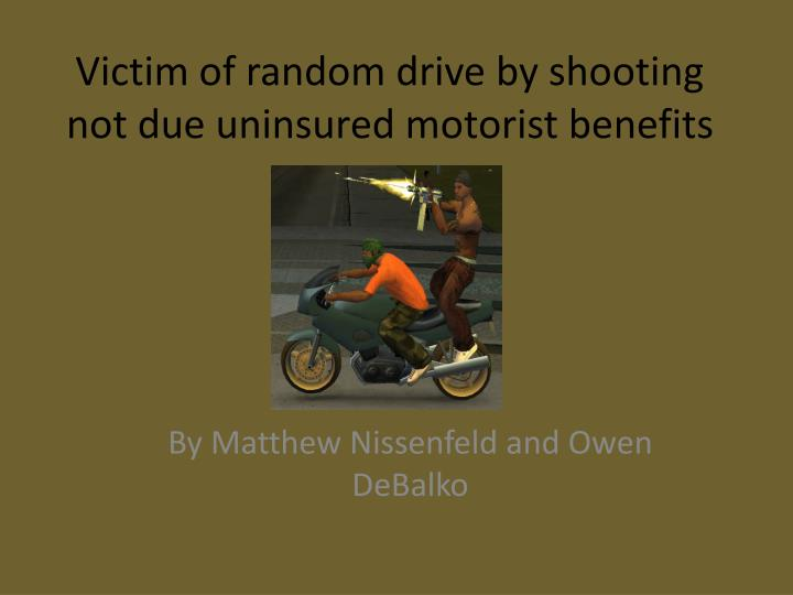 victim of random drive by shooting not due uninsured motorist benefits n.