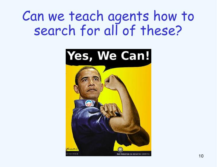Can we teach agents how to search for all of these?