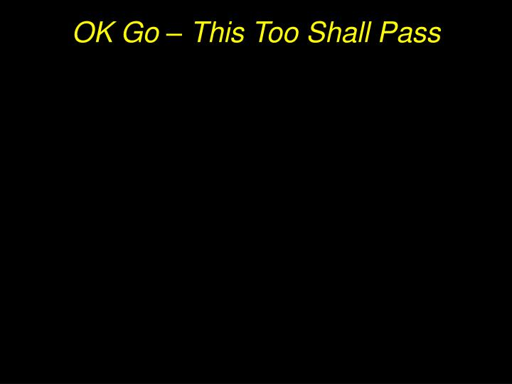 OK Go – This Too Shall Pass