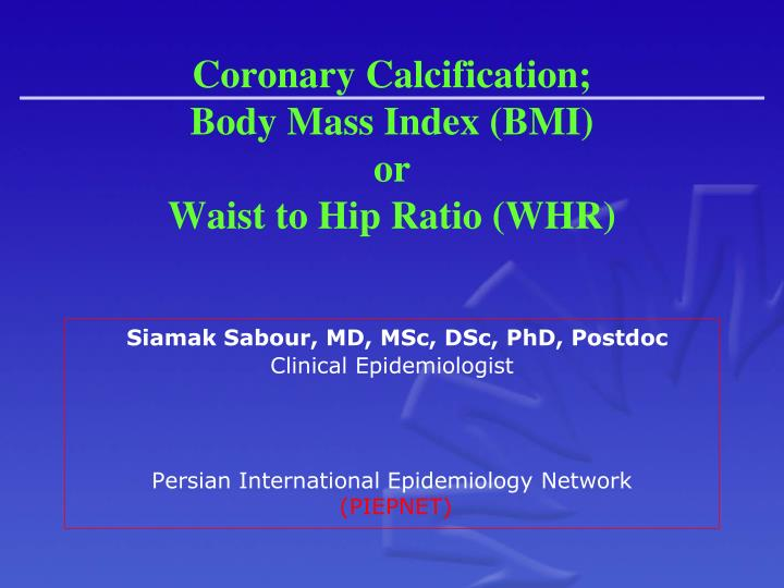 coronary calcification body mass index bmi or waist to hip ratio whr n.