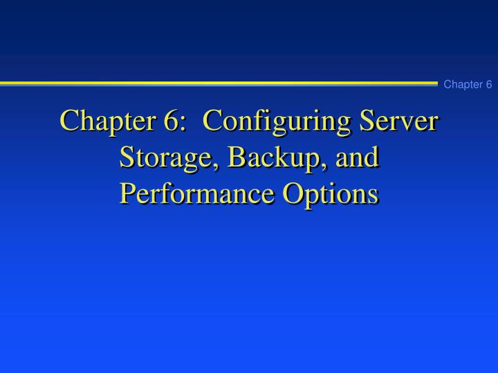 chapter 6 configuring server storage backup and performance options n.