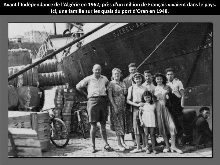 Avant l'Indépendance de l'Algérie en 1962, près d'un million de Français vivaient dans le pays. Ici, une famille sur les quais du port d'Oran en 1948.