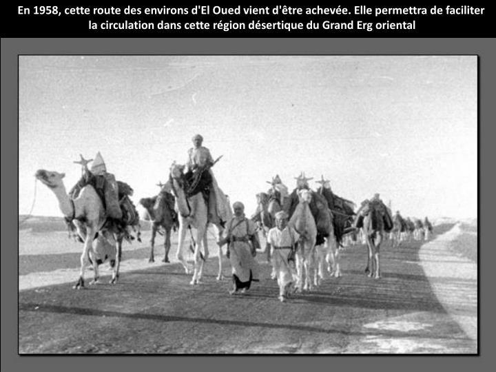 En 1958, cette route des environs d'El Oued vient d'être achevée. Elle permettra de faciliter