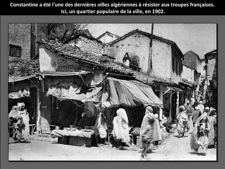 Constantine a été l'une des dernières villes algériennes à résister aux troupes françaises.