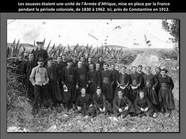 Les zouaves étaient une unité de l'Armée d'Afrique, mise en place par la France