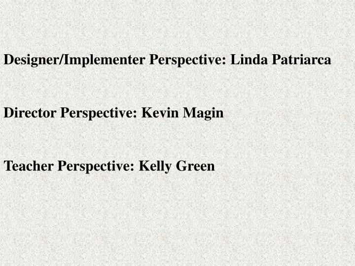 Designer/Implementer Perspective: Linda Patriarca