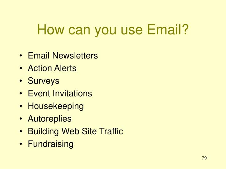 How can you use Email?