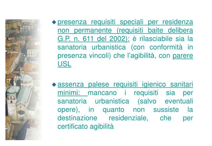 presenza requisiti speciali per residenza non permanente (requisiti baite delibera G.P. n. 611 del 2002):