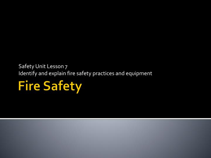 safety unit lesson 7 identify and explain fire safety practices and equipment n.