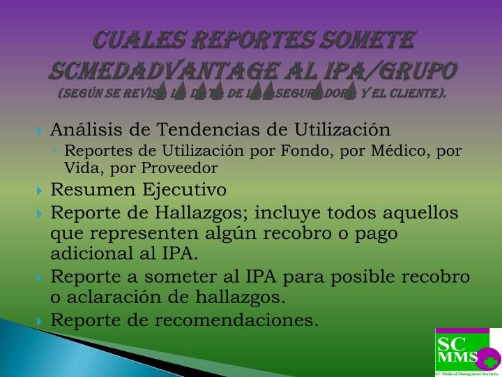 Cuales reportes somete SCMEDADVANTAGE al IPA/Grupo