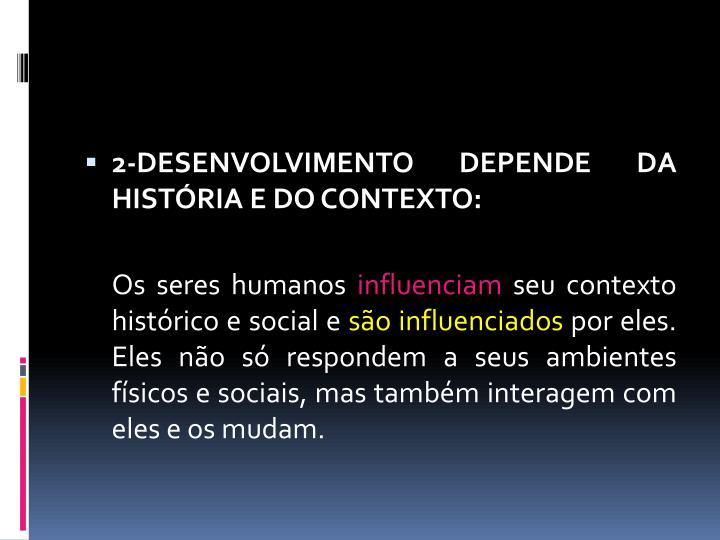 2-DESENVOLVIMENTO DEPENDE DA HISTÓRIA E DO CONTEXTO: