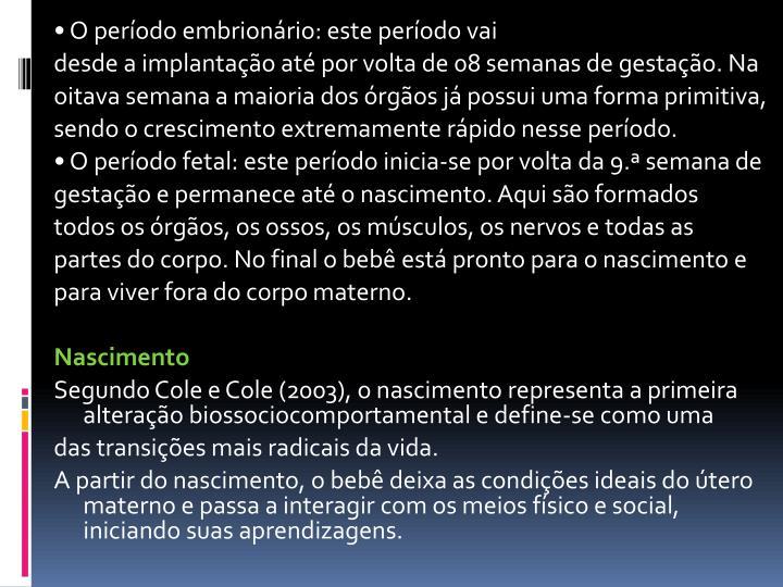 • O período embrionário: este período vai