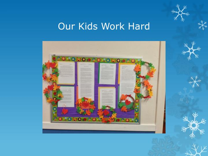 Our Kids Work Hard