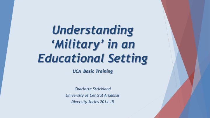Understanding military in an educational setting uca basic training