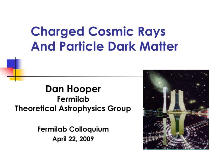 charged cosmic rays and particle dark matter n.