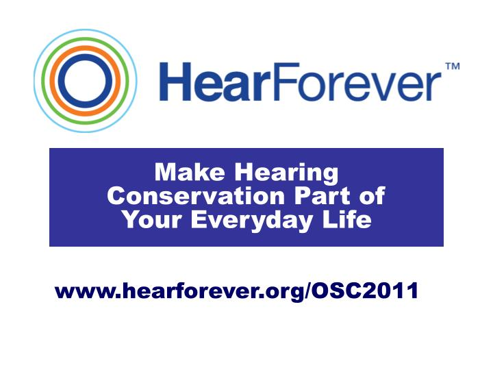 Make Hearing Conservation Part of             Your Everyday Life
