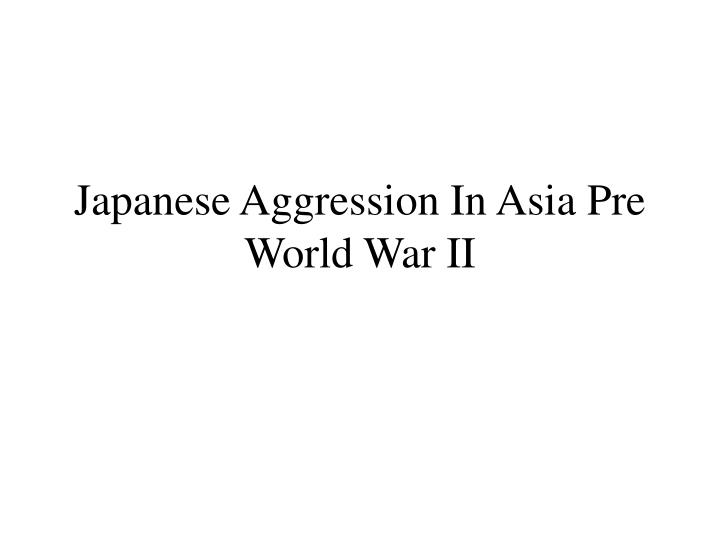 japanese aggression in asia pre world war ii n.