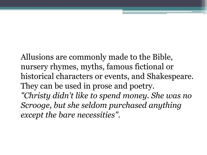 Allusions are commonly made to the Bible, nursery rhymes, myths, famous fictional or historical cha...