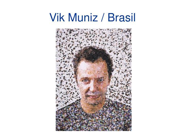 Vik Muniz / Brasil
