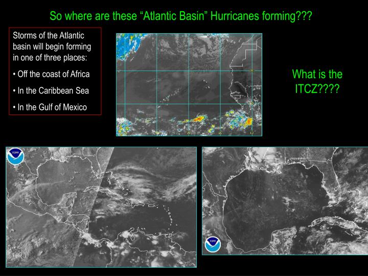 """So where are these """"Atlantic Basin"""" Hurricanes forming???"""