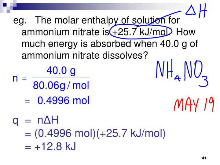 eg.   The molar enthalpy of solution for ammonium nitrate is +25.7 kJ/mol.  How much energy is absorbed when 40.0 g of ammonium nitrate dissolves?