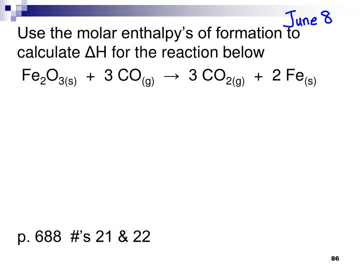 Use the molar enthalpy's of formation to calculate