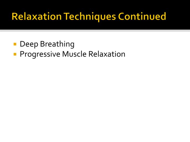 Relaxation Techniques Continued