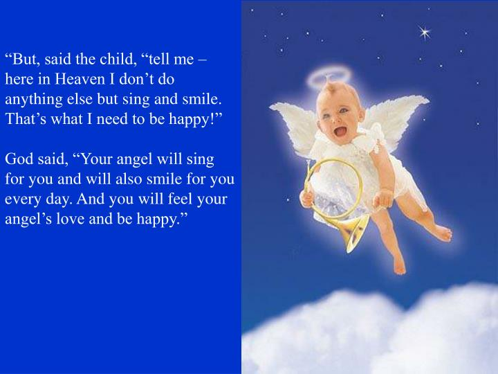 """""""But, said the child, """"tell me – here in Heaven I don't do anything else but sing and smile...."""
