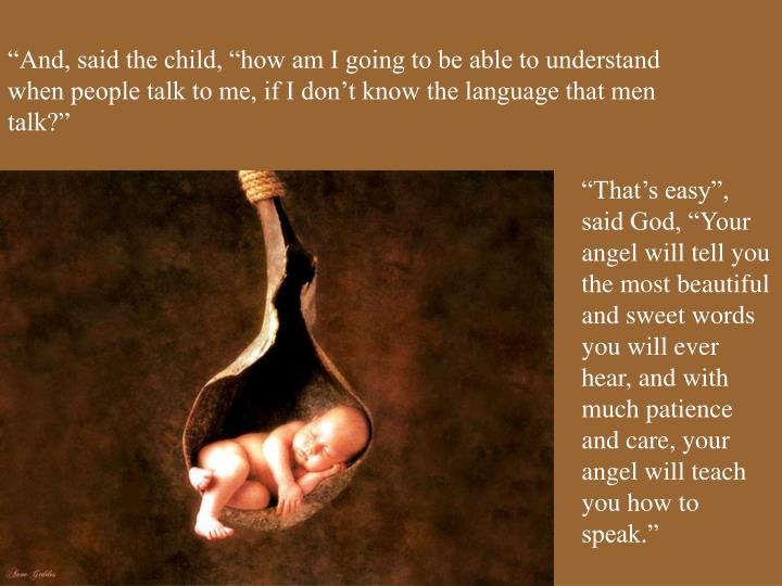 """""""And, said the child, """"how am I going to be able to understand when people talk to me, if I don't know the language that men talk?"""""""